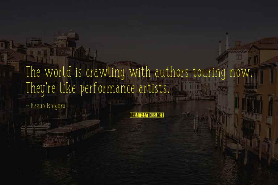 Leonardo Da Vinci Art And Science Sayings By Kazuo Ishiguro: The world is crawling with authors touring now. They're like performance artists.