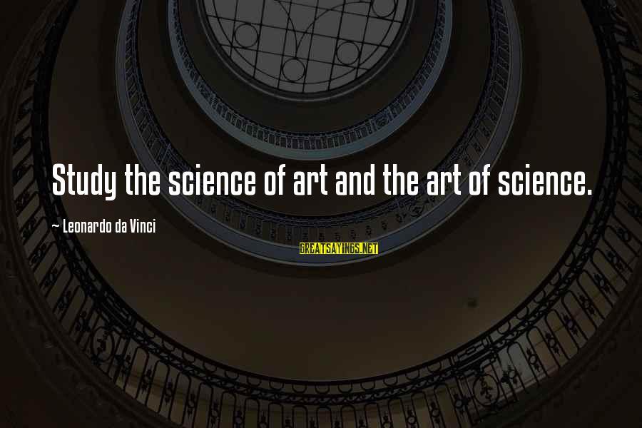 Leonardo Da Vinci Art And Science Sayings By Leonardo Da Vinci: Study the science of art and the art of science.