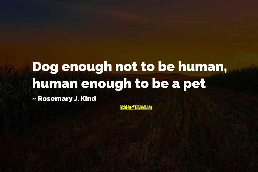 Leonardo Da Vinci Art And Science Sayings By Rosemary J. Kind: Dog enough not to be human, human enough to be a pet