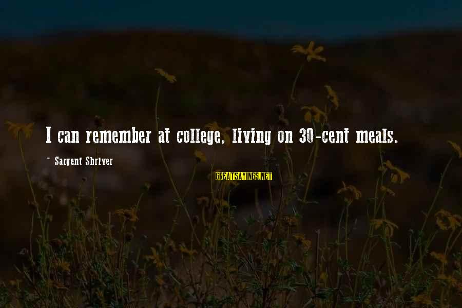 Leonardo Da Vinci Art And Science Sayings By Sargent Shriver: I can remember at college, living on 30-cent meals.