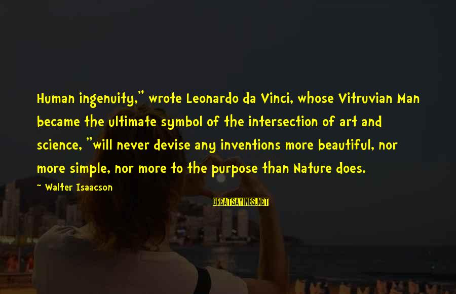 "Leonardo Da Vinci Art And Science Sayings By Walter Isaacson: Human ingenuity,"" wrote Leonardo da Vinci, whose Vitruvian Man became the ultimate symbol of the"