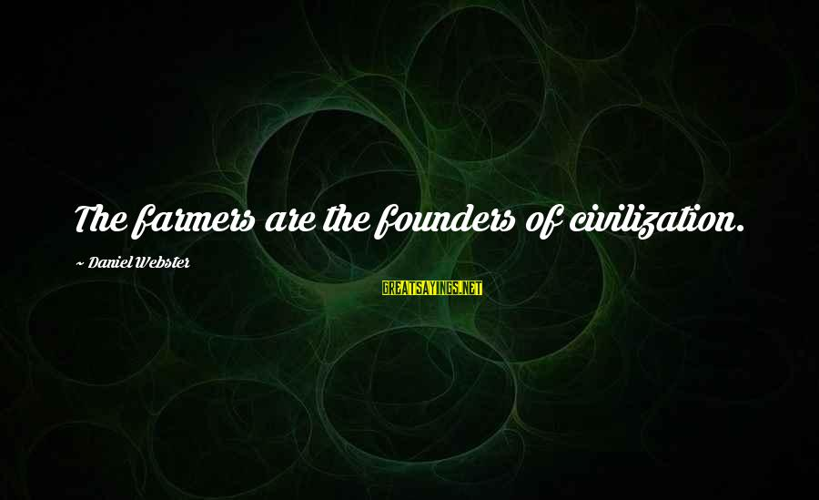 Leonore Annenberg Sayings By Daniel Webster: The farmers are the founders of civilization.