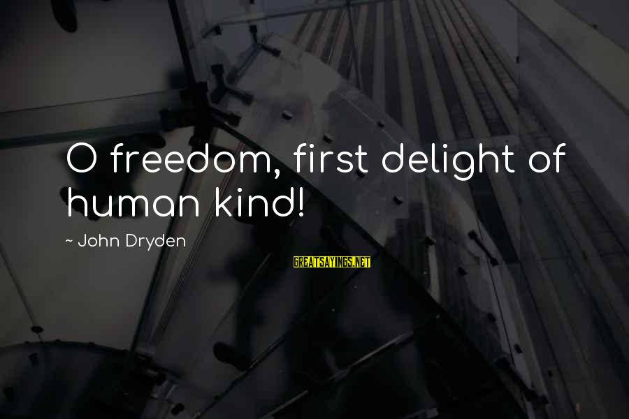 Leonore Annenberg Sayings By John Dryden: O freedom, first delight of human kind!