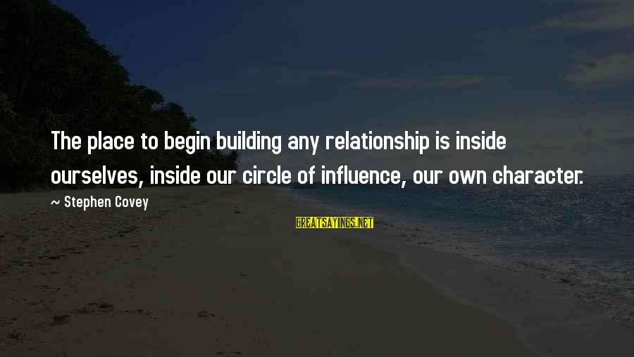 Leonore Annenberg Sayings By Stephen Covey: The place to begin building any relationship is inside ourselves, inside our circle of influence,