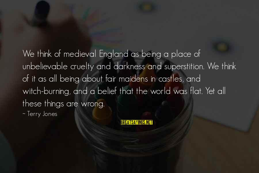 Leonore Annenberg Sayings By Terry Jones: We think of medieval England as being a place of unbelievable cruelty and darkness and