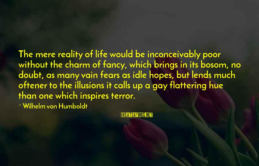 Leonore Annenberg Sayings By Wilhelm Von Humboldt: The mere reality of life would be inconceivably poor without the charm of fancy, which