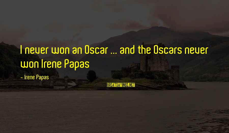 Leroy And Stitch Sayings By Irene Papas: I never won an Oscar ... and the Oscars never won Irene Papas