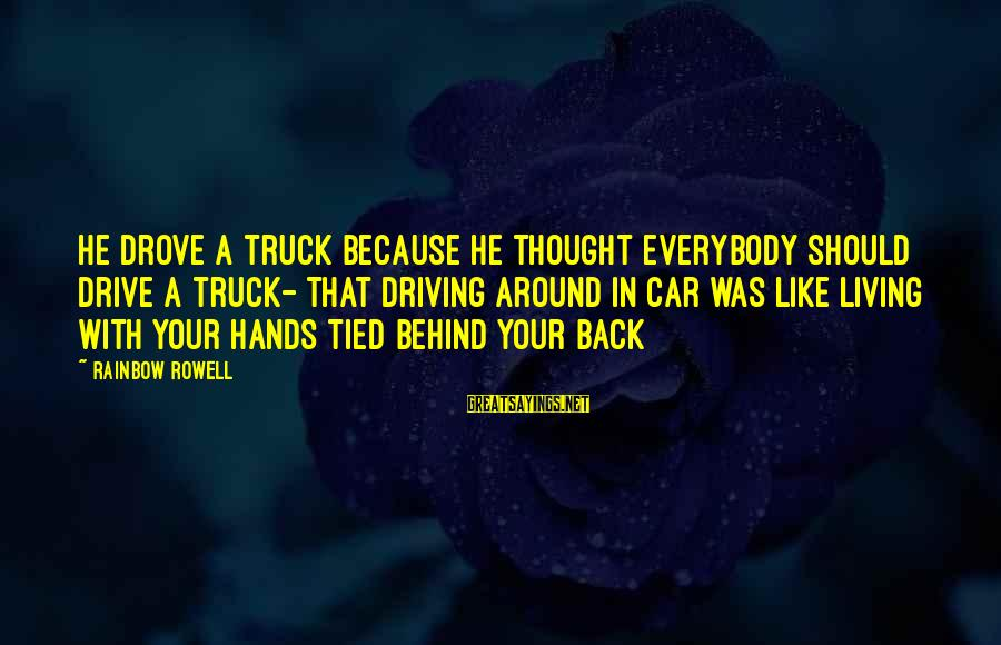 Leroy And Stitch Sayings By Rainbow Rowell: He drove a truck because he thought everybody should drive a truck- that driving around