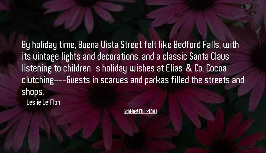 Leslie Le Mon Sayings: By holiday time, Buena Vista Street felt like Bedford Falls, with its vintage lights and