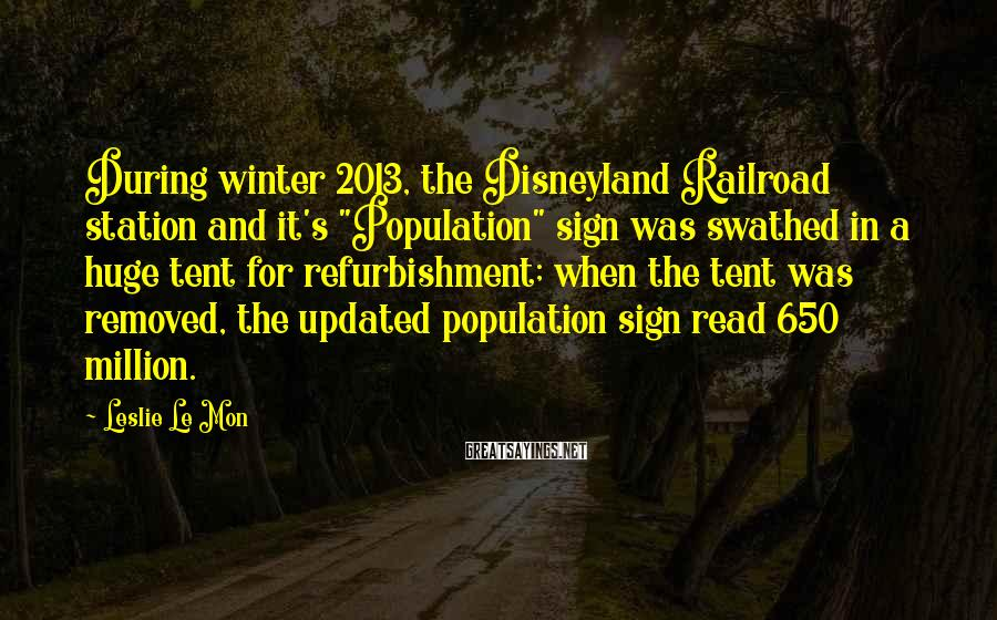 "Leslie Le Mon Sayings: During winter 2013, the Disneyland Railroad station and it's ""Population"" sign was swathed in a"
