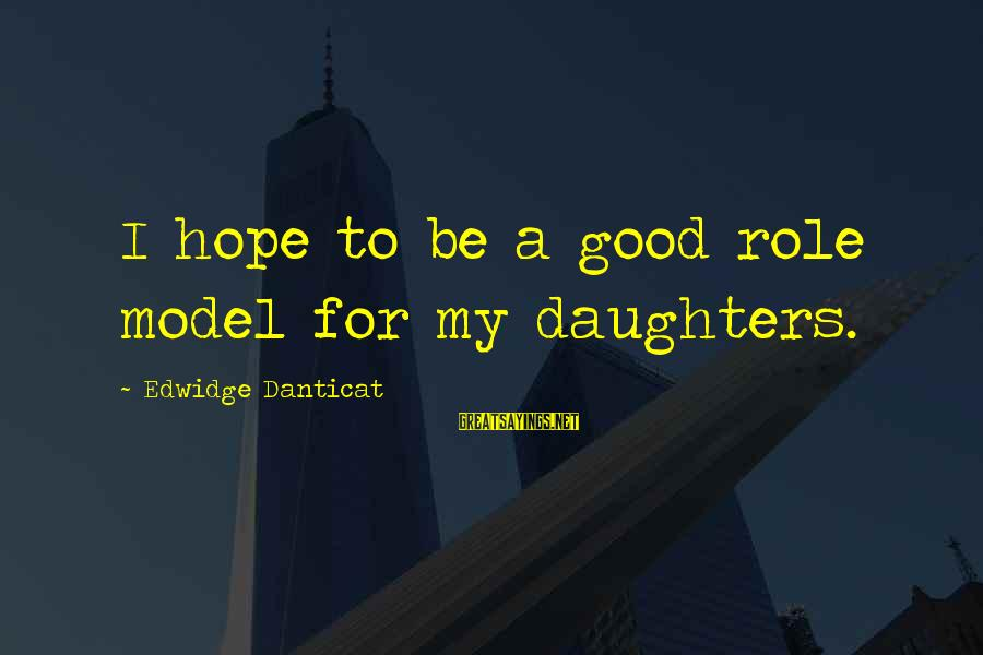 Leslie Valiant Sayings By Edwidge Danticat: I hope to be a good role model for my daughters.