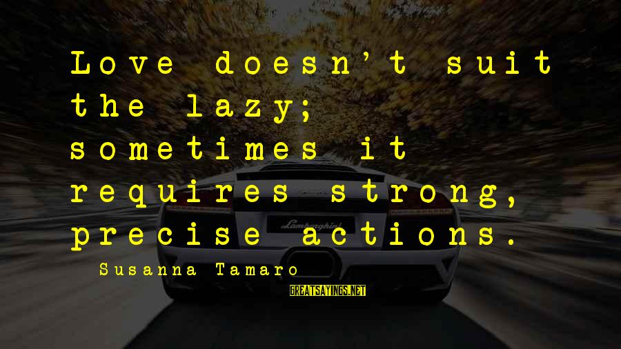 Leslie Valiant Sayings By Susanna Tamaro: Love doesn't suit the lazy; sometimes it requires strong, precise actions.