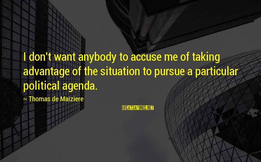 Leslie Valiant Sayings By Thomas De Maiziere: I don't want anybody to accuse me of taking advantage of the situation to pursue