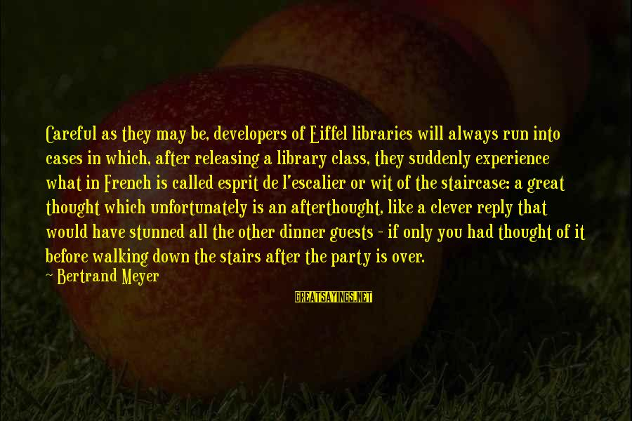 L'esprit Sayings By Bertrand Meyer: Careful as they may be, developers of Eiffel libraries will always run into cases in
