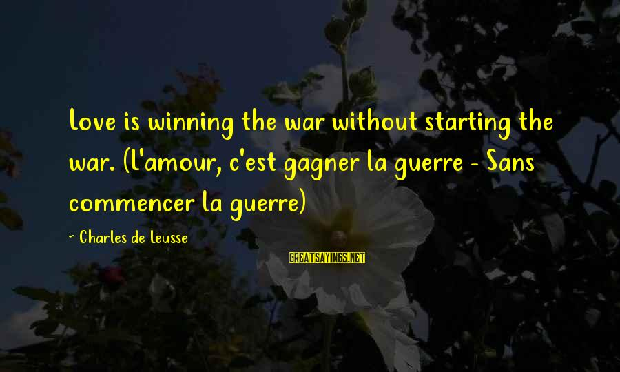 L'esprit Sayings By Charles De Leusse: Love is winning the war without starting the war. (L'amour, c'est gagner la guerre -
