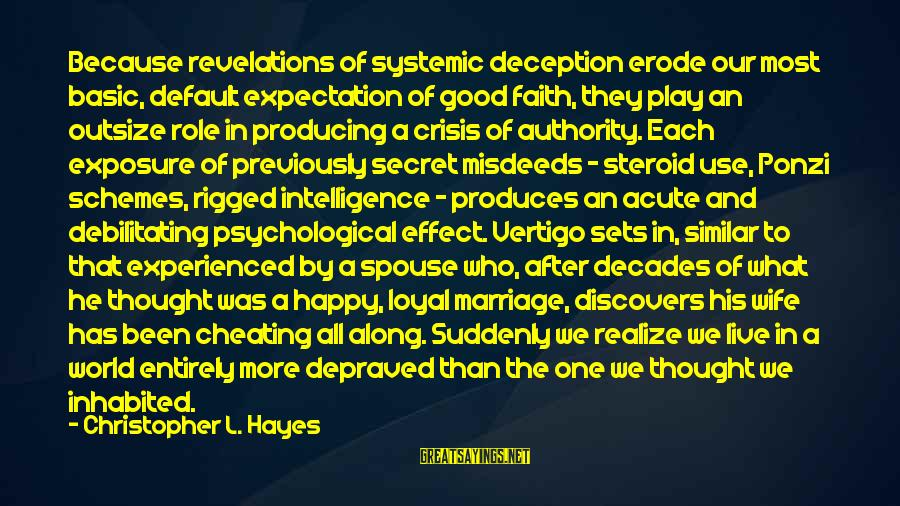 L'esprit Sayings By Christopher L. Hayes: Because revelations of systemic deception erode our most basic, default expectation of good faith, they