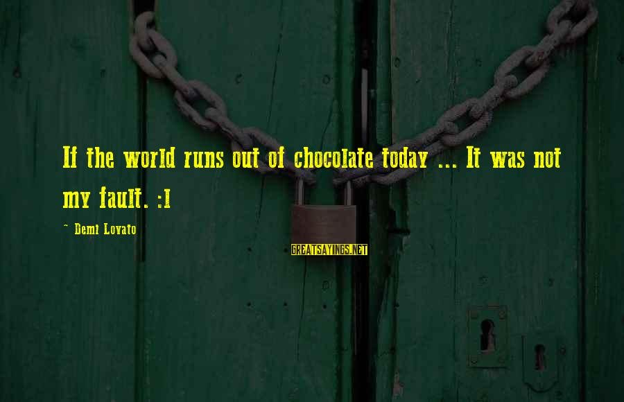 L'esprit Sayings By Demi Lovato: If the world runs out of chocolate today ... It was not my fault. :l