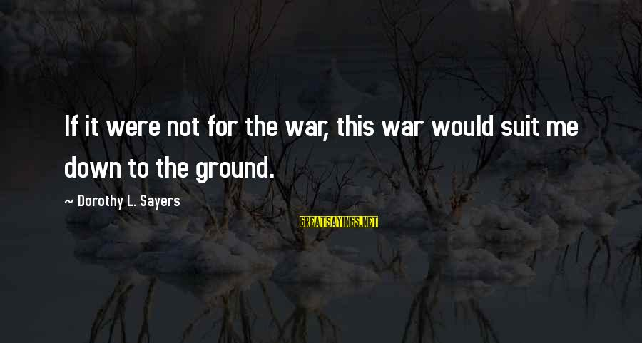 L'esprit Sayings By Dorothy L. Sayers: If it were not for the war, this war would suit me down to the