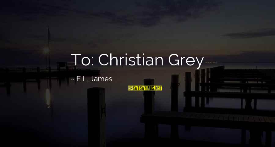 L'esprit Sayings By E.L. James: To: Christian Grey