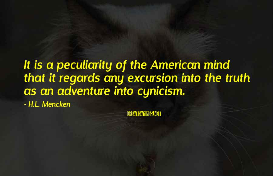L'esprit Sayings By H.L. Mencken: It is a peculiarity of the American mind that it regards any excursion into the
