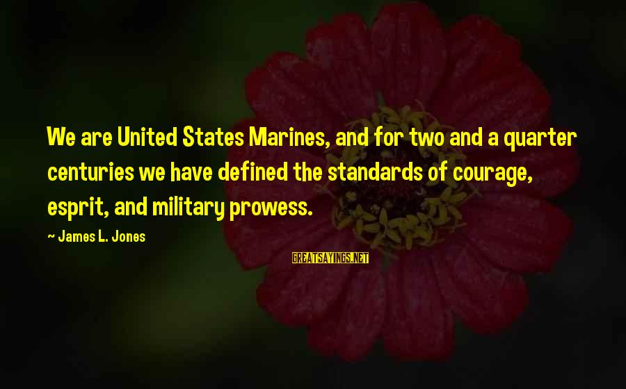 L'esprit Sayings By James L. Jones: We are United States Marines, and for two and a quarter centuries we have defined
