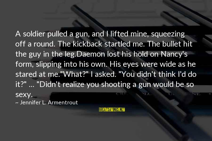L'esprit Sayings By Jennifer L. Armentrout: A soldier pulled a gun, and I lifted mine, squeezing off a round. The kickback