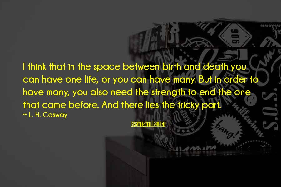L'esprit Sayings By L. H. Cosway: I think that in the space between birth and death you can have one life,