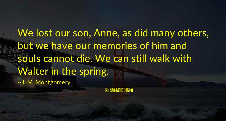 L'esprit Sayings By L.M. Montgomery: We lost our son, Anne, as did many others, but we have our memories of