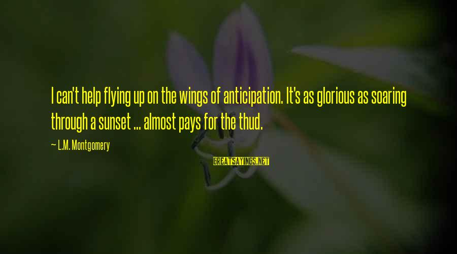 L'esprit Sayings By L.M. Montgomery: I can't help flying up on the wings of anticipation. It's as glorious as soaring