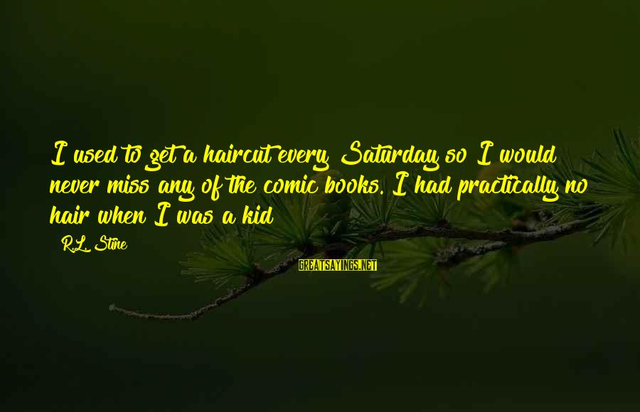 L'esprit Sayings By R.L. Stine: I used to get a haircut every Saturday so I would never miss any of