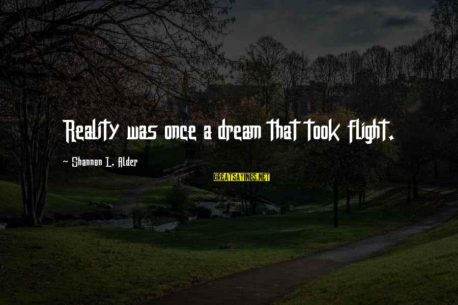 L'esprit Sayings By Shannon L. Alder: Reality was once a dream that took flight.