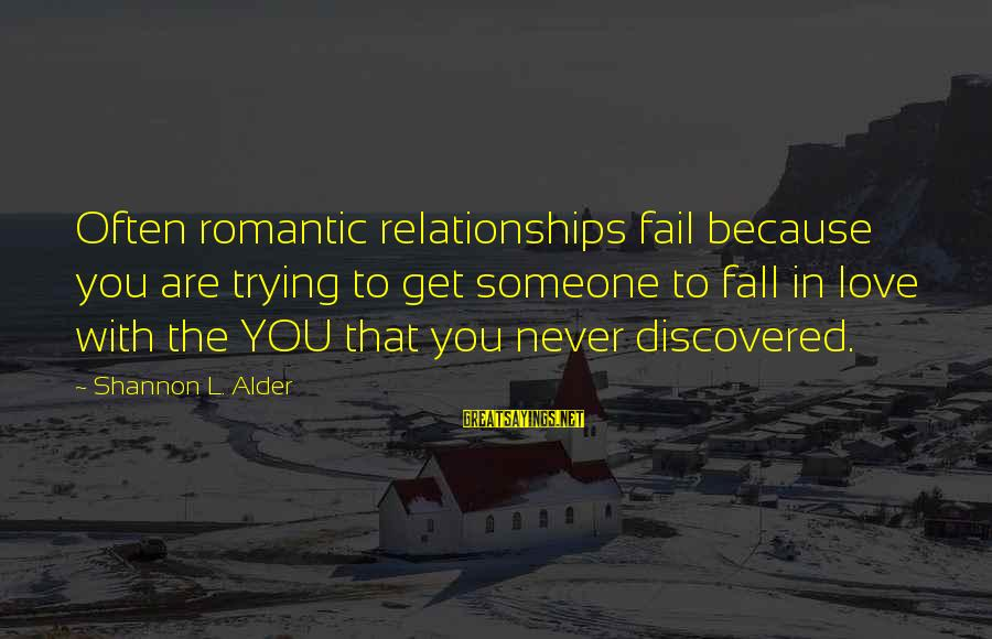 L'esprit Sayings By Shannon L. Alder: Often romantic relationships fail because you are trying to get someone to fall in love