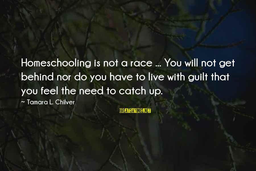 L'esprit Sayings By Tamara L. Chilver: Homeschooling is not a race ... You will not get behind nor do you have