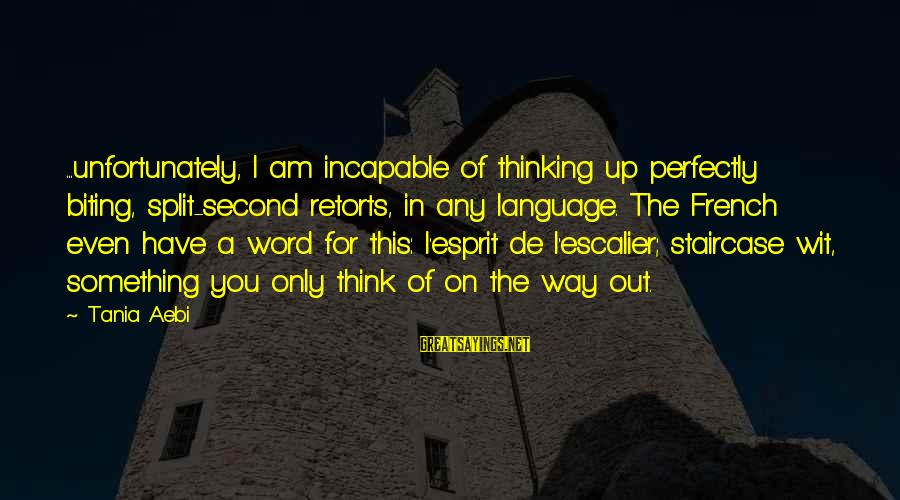 L'esprit Sayings By Tania Aebi: ...unfortunately, I am incapable of thinking up perfectly biting, split-second retorts, in any language. The