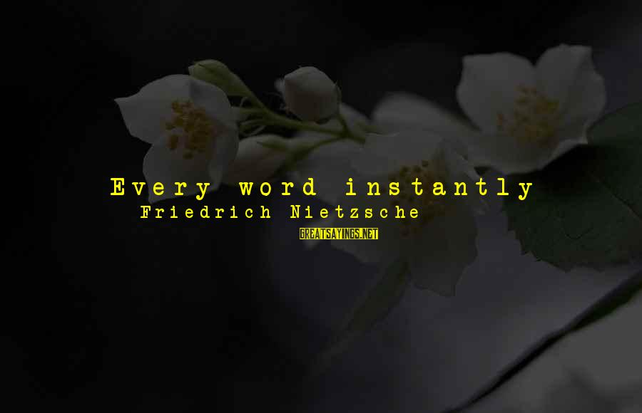 Less Than 5 Word Sayings By Friedrich Nietzsche: Every word instantly becomes a concept precisely insofar as it is not supposed to serve