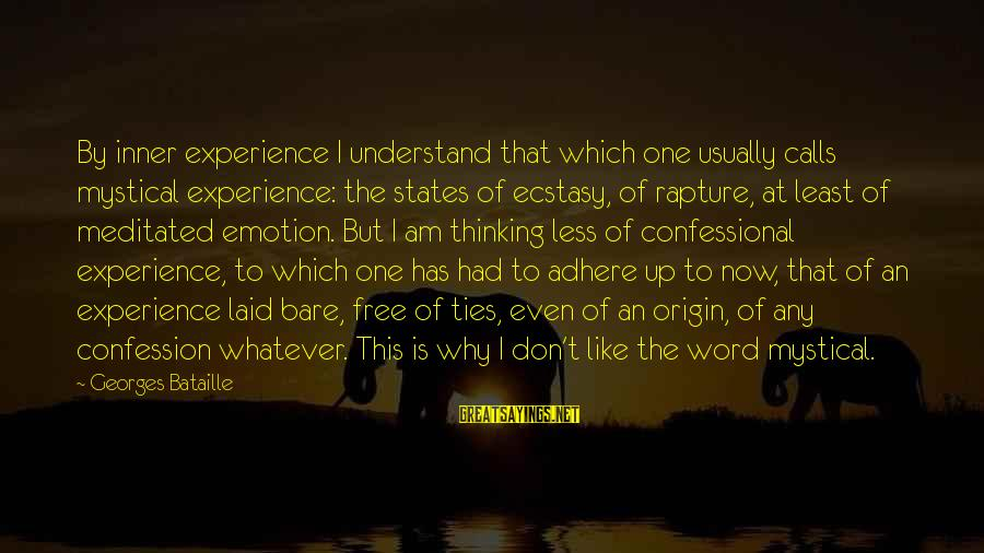 Less Than 5 Word Sayings By Georges Bataille: By inner experience I understand that which one usually calls mystical experience: the states of
