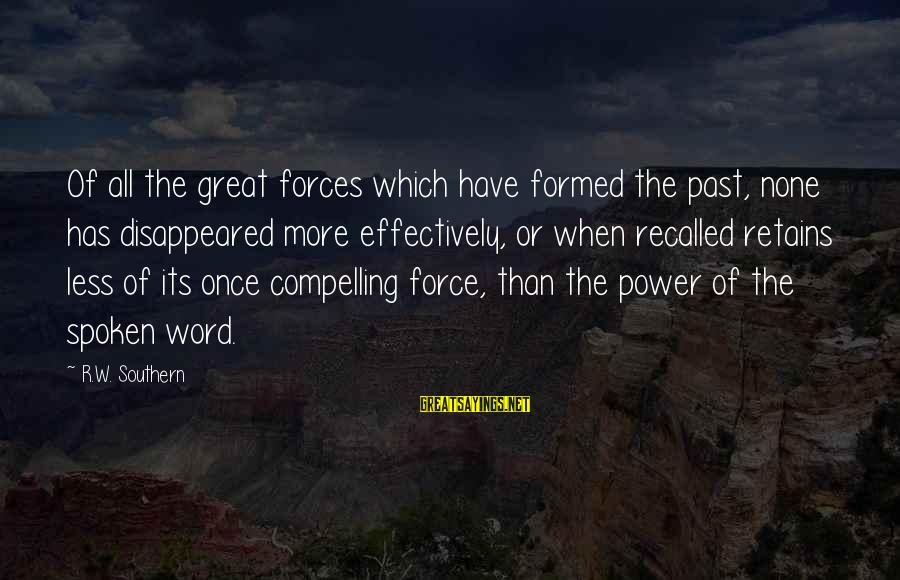 Less Than 5 Word Sayings By R.W. Southern: Of all the great forces which have formed the past, none has disappeared more effectively,