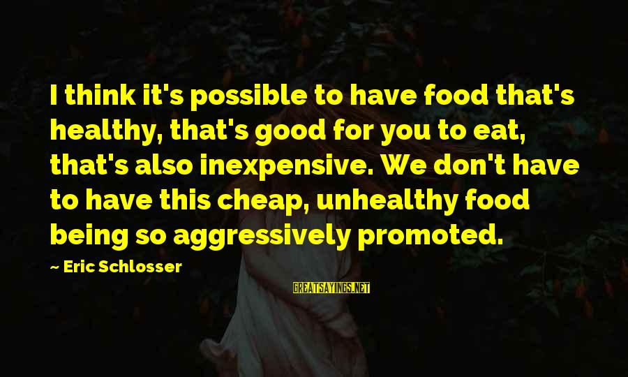 Lessing Laocoon Sayings By Eric Schlosser: I think it's possible to have food that's healthy, that's good for you to eat,
