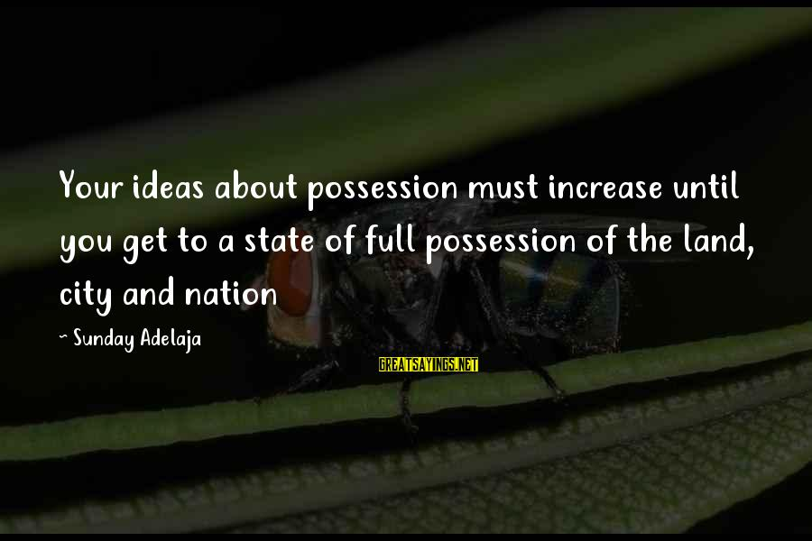 Lessing Laocoon Sayings By Sunday Adelaja: Your ideas about possession must increase until you get to a state of full possession