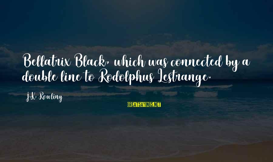 Lestrange Sayings By J.K. Rowling: Bellatrix Black, which was connected by a double line to Rodolphus Lestrange.