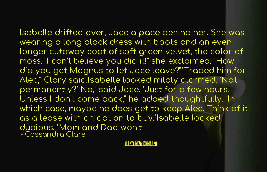 Let Her Get Away Sayings By Cassandra Clare: Isabelle drifted over, Jace a pace behind her. She was wearing a long black dress