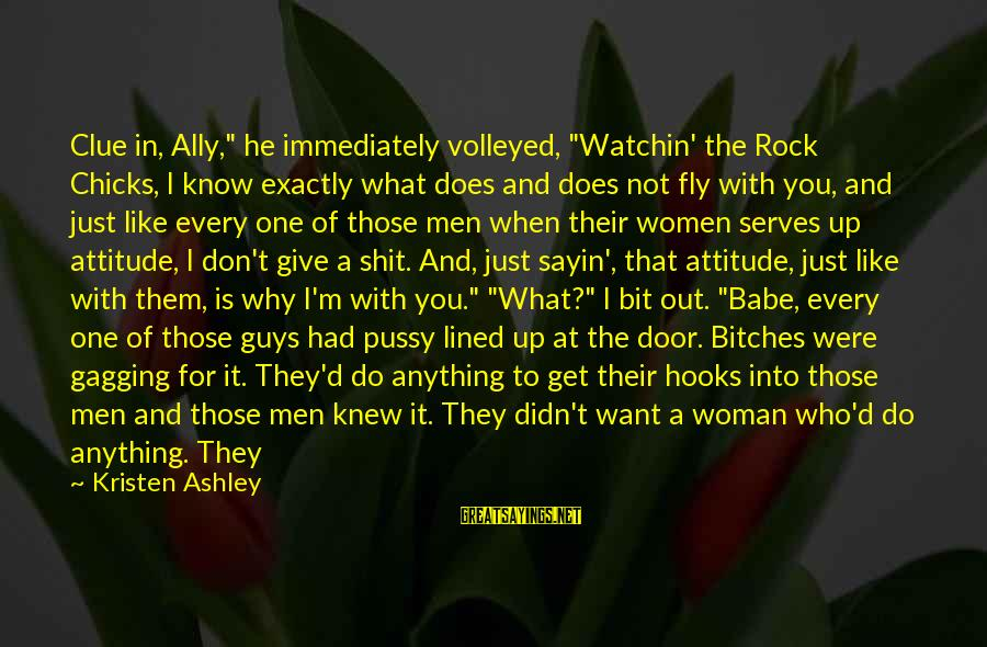 """Let Her Get Away Sayings By Kristen Ashley: Clue in, Ally,"""" he immediately volleyed, """"Watchin' the Rock Chicks, I know exactly what does"""