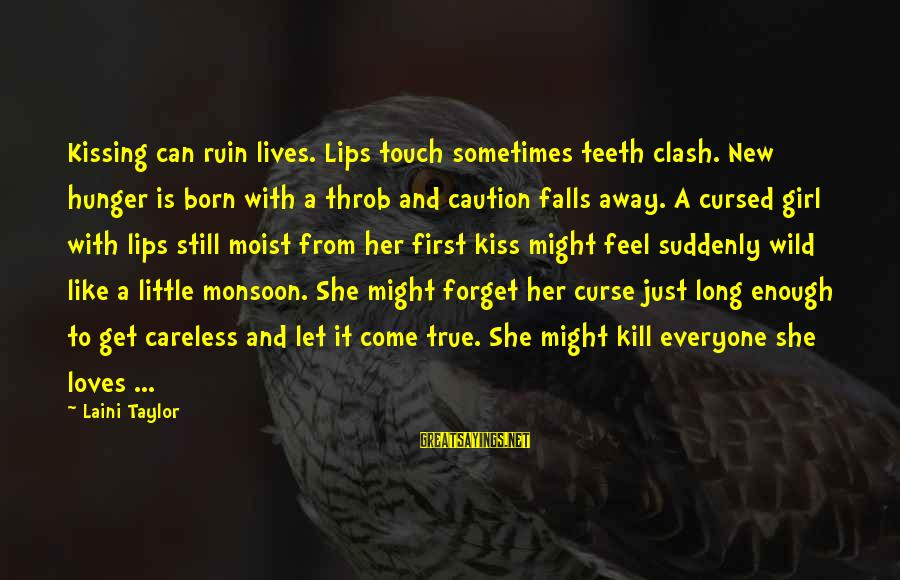 Let Her Get Away Sayings By Laini Taylor: Kissing can ruin lives. Lips touch sometimes teeth clash. New hunger is born with a
