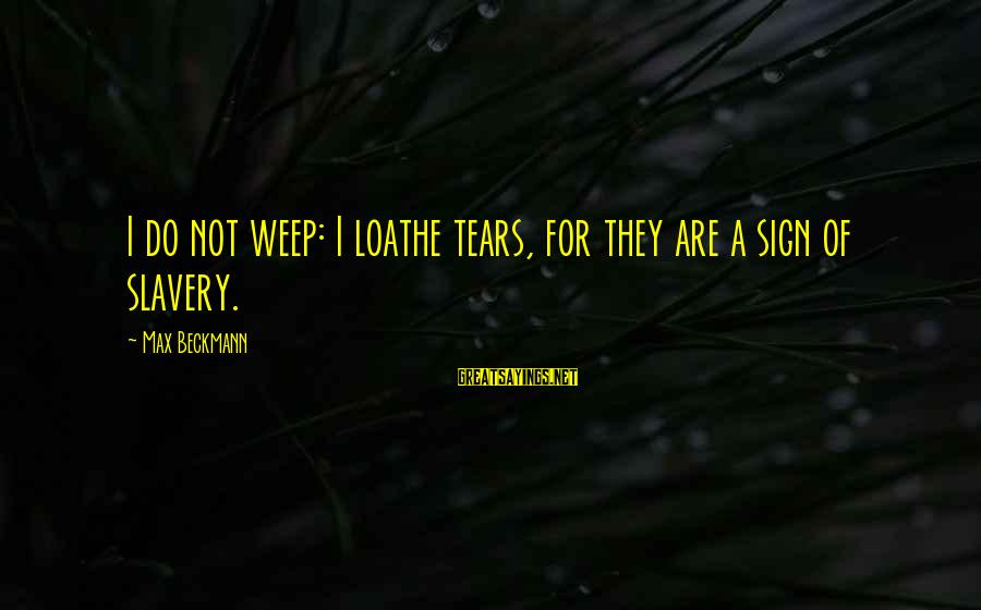 Let It Snow Hallmark Movie Sayings By Max Beckmann: I do not weep: I loathe tears, for they are a sign of slavery.