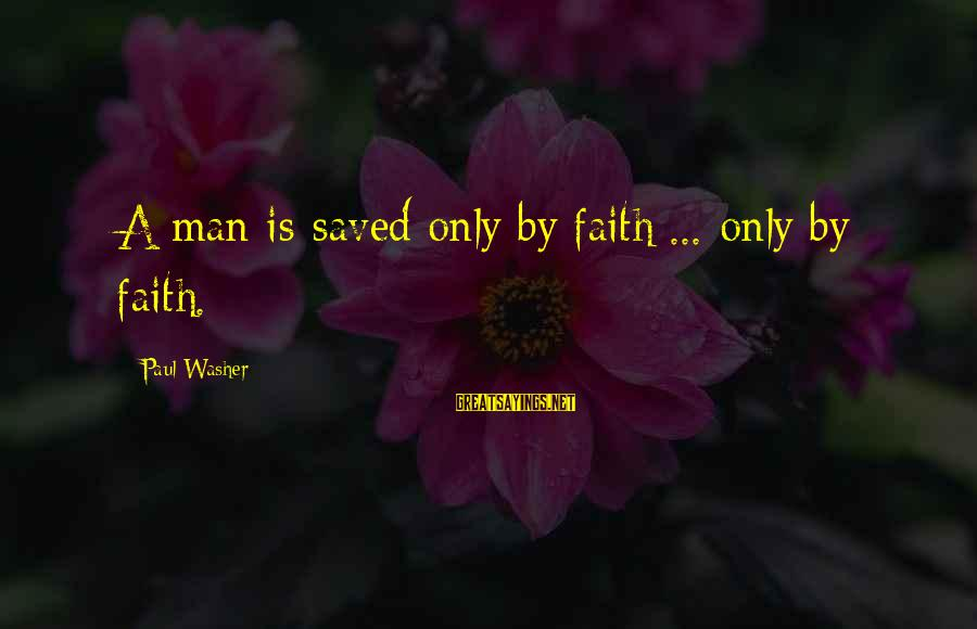Let It Snow Hallmark Movie Sayings By Paul Washer: A man is saved only by faith ... only by faith.