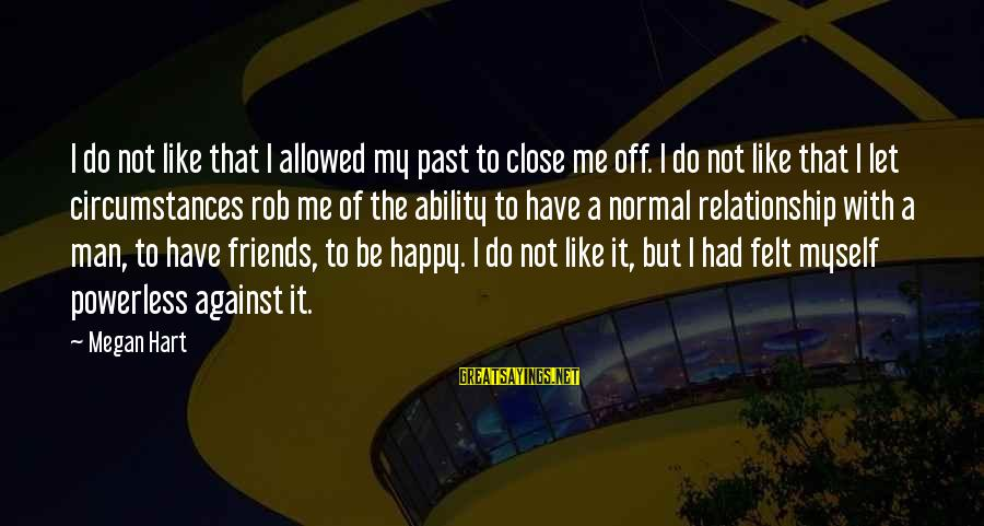 Let Myself Be Happy Sayings By Megan Hart: I do not like that I allowed my past to close me off. I do