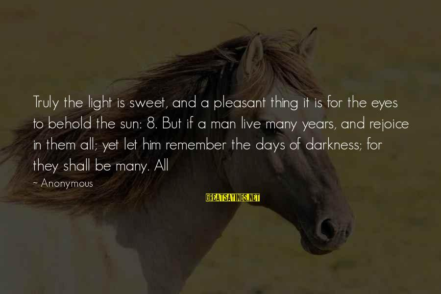 Let Them Live Sayings By Anonymous: Truly the light is sweet, and a pleasant thing it is for the eyes to