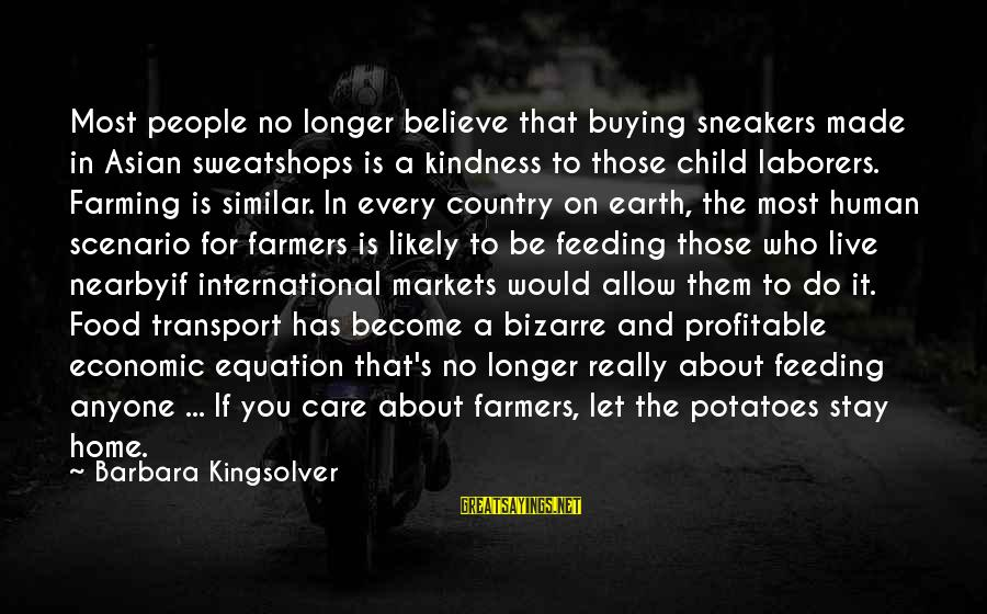 Let Them Live Sayings By Barbara Kingsolver: Most people no longer believe that buying sneakers made in Asian sweatshops is a kindness