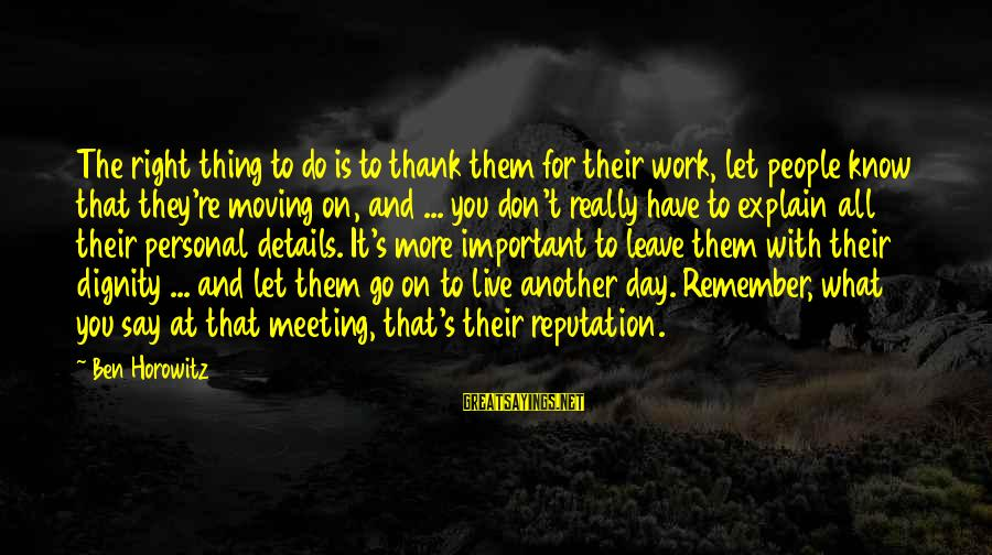 Let Them Live Sayings By Ben Horowitz: The right thing to do is to thank them for their work, let people know