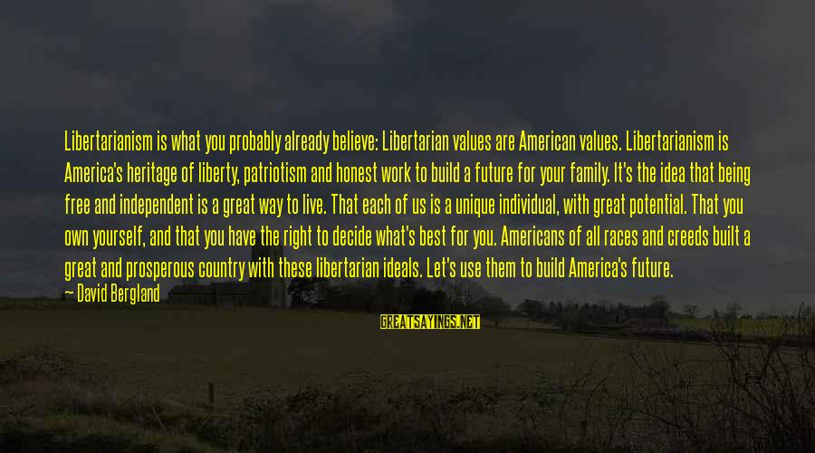 Let Them Live Sayings By David Bergland: Libertarianism is what you probably already believe: Libertarian values are American values. Libertarianism is America's